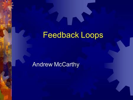 Feedback Loops Andrew McCarthy. Purpose of Feedback The primary reason for feedback control is to measure and compensate for the effect of disturbances.