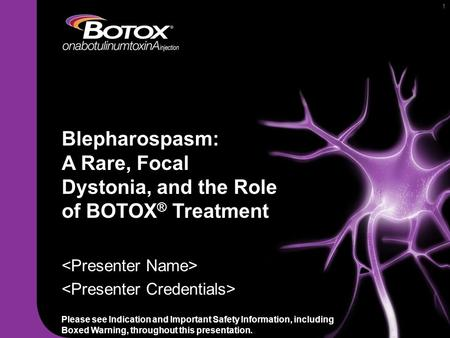 11 Blepharospasm: A Rare, Focal Dystonia, and the Role of BOTOX ® Treatment Please see Indication and Important Safety Information, including Boxed Warning,