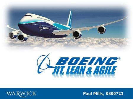 Paul Mills, 0800722. Contents 1.Company Overview 2.Financial Information 3.Boeing as a 'Lean Enterprise' 4.The Agility of Boeing 5.Recommendations 6.References.