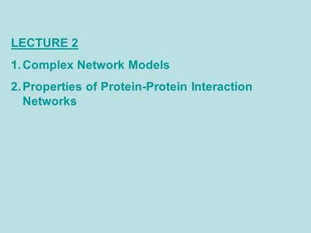 LECTURE 2 1.Complex Network Models 2.Properties of Protein-Protein Interaction Networks.