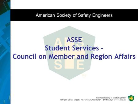 American Society of Safety Engineers 1800 East Oakton Street | Des Plaines, IL 60018-2187 | 847-699-2929 | www.asse.org ASSE Student Services – Council.
