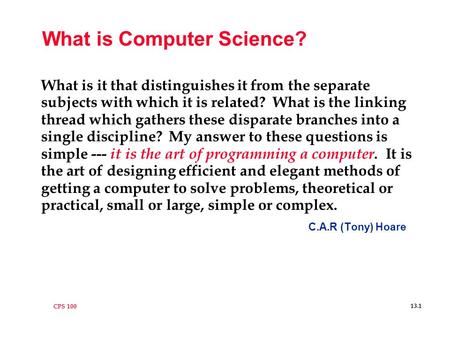 CPS 100 13.1 What is Computer Science? What is it that distinguishes it from the separate subjects with which it is related? What is the linking thread.