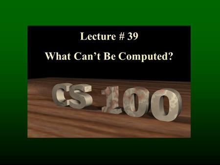 Lecture # 39 What Can't Be Computed?. Computability Tractable problems (P): Can be solved by a a computer is some deterministic (reasonable) polynomial.