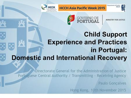 Child Support Experience and Practices in Portugal: Domestic and International Recovery Directorate General for the <strong>Administration</strong> of Justice Portuguese.