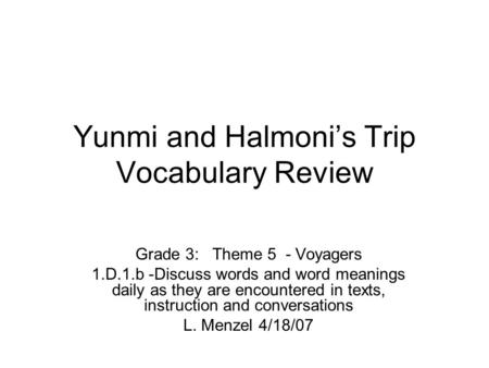 Yunmi and Halmoni's Trip Vocabulary Review Grade 3: Theme 5 - Voyagers 1.D.1.b -Discuss words and word meanings daily as they are encountered in texts,