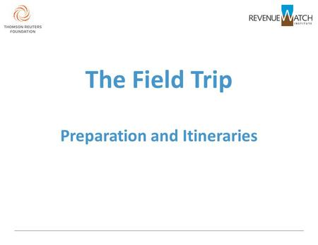 The Field Trip Preparation and Itineraries. THINK, CHECK, DOUBLE CHECK... TIMING: ONE to THREE days... Meticulous planning... Ideally, an operator and.