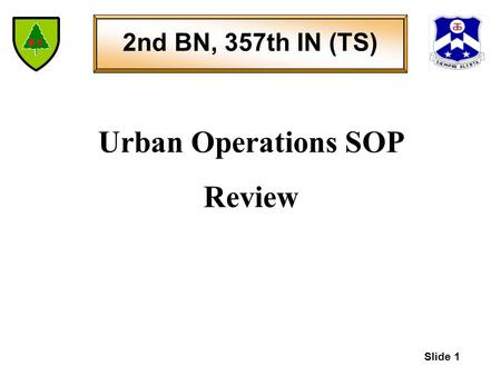 Slide 1 2nd BN, 357th IN (TS) Urban Operations SOP Review.
