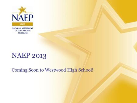 "NAEP 2013 Coming Soon to Westwood High School!. What is NAEP? NAEP stands for the National Assessment of Educational Progress. Ever heard of ""The Nation's."