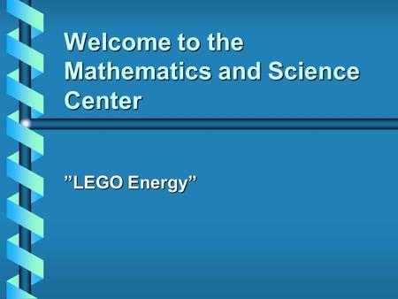 "Welcome to the Mathematics and Science Center ""LEGO Energy"""
