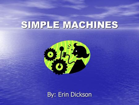 SIMPLE MACHINES By: Erin Dickson. Analyze Learners Age 8 Age 8 3 rd Grade 3 rd Grade Inclusive Classroom Inclusive Classroom.