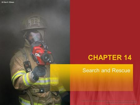 CHAPTER 14 Search and Rescue © Glen E. Ellman. Fire Fighter I Objectives Describe the mission of search operations. Describe the mission of rescue operations.