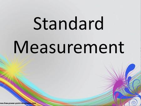 Standard Measurement. Do these words sound familiar? Inch Foot Yard Mile Tell your neighbor everything you know about each of these.