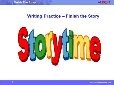 © 2015 albert-learning.com Finish The Story Writing Practice – Finish the Story.