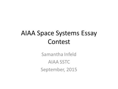 AIAA Space Systems Essay Contest Samantha Infeld AIAA SSTC September, 2015.