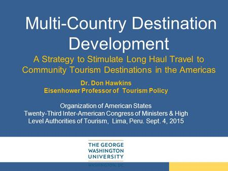 Multi-Country Destination Development A Strategy to Stimulate Long Haul Travel to Community Tourism Destinations in the Americas Dr. Don Hawkins Eisenhower.