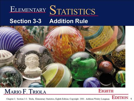 1 Chapter 3. Section 3-3. Triola, Elementary Statistics, Eighth Edition. Copyright 2001. Addison Wesley Longman M ARIO F. T RIOLA E IGHTH E DITION E LEMENTARY.