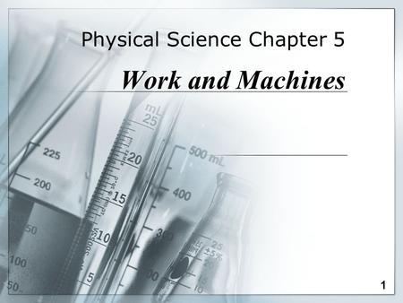 Physical Science Chapter 5 Work and Machines 1 Note to self: Find videos.