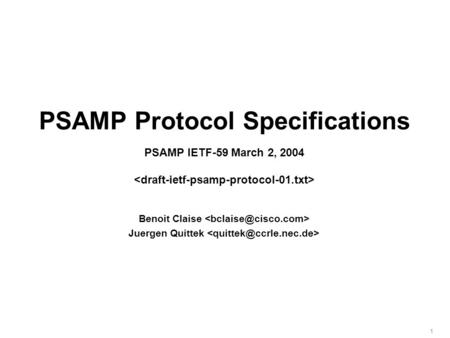 1 PSAMP Protocol Specifications PSAMP IETF-59 March 2, 2004 Benoit Claise Juergen Quittek.