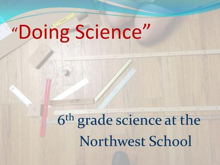 """ Doing Science"" 6 th grade science at the Northwest School."