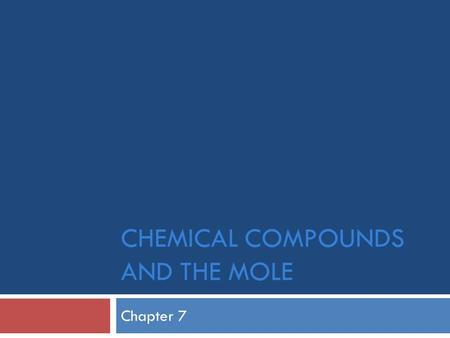CHEMICAL COMPOUNDS AND THE MOLE Chapter 7. Formula Mass  Mass of H 2 O?  Formula Mass: mass of molecule, formula unit, or ion is sum of masses of all.
