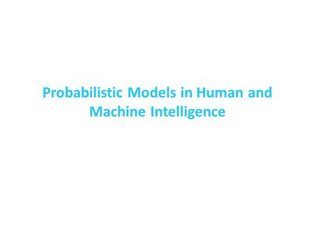 Probabilistic Models in Human and Machine Intelligence.