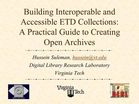Building Interoperable and Accessible ETD Collections: A Practical Guide to Creating Open Archives Hussein Suleman, Digital.