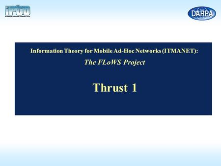 Information <strong>Theory</strong> for Mobile Ad-Hoc <strong>Networks</strong> (ITMANET): The FLoWS Project Thrust 1.