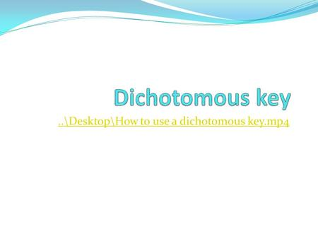 ..\Desktop\How to use a dichotomous key.mp4. definition Biological tool used for identification of organisms based on observable characteristics A series.