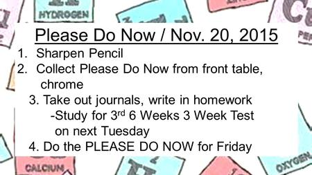 Please Do Now / Nov. 20, 2015 1.Sharpen Pencil 2.Collect Please Do Now from front table, chrome 3. Take out journals, write in homework -Study for 3 rd.