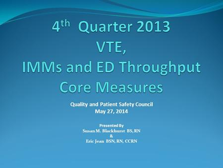 Quality and Patient Safety Council May 27, 2014 Presented By Susan M. Blackhurst BS, RN & Eric Jean BSN, RN, CCRN.