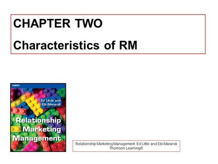 Relationship Marketing Management Ed Little and Ebi Marandi Thomson Learning© CHAPTER TWO Characteristics of RM.
