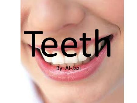 Teeth By: Al-Jazi. Do's for clean teeth Brush your teeth 2 to 3 times a day. If you brush your teeth less than 2 times a day they will rot and you will.
