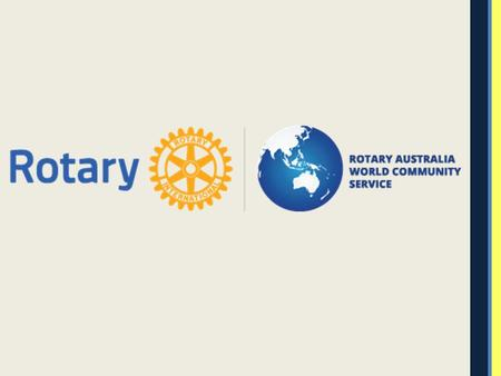 Rotary An Australian Multi- District Program Non-Government Organisation Tax exempt What is RAWCS?
