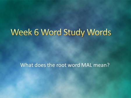 What does the root word MAL mean?. Word Study Words malevolent malaria malapropism malediction malicious malefactor malodorous malignant malady malpractice.