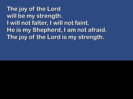 The joy of the Lord will be my strength.