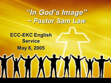 """In God's Image"" ~ Pastor Sam Law ECC-EKC English Service May 8, 2005."