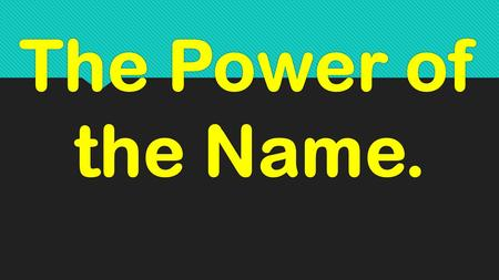 The Power of the Name..