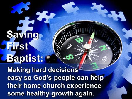 Saving First Baptist: Making hard decisions easy so God's people can help their home church experience some healthy growth again.