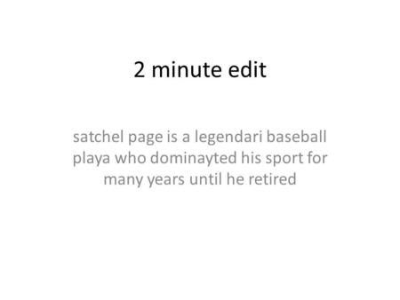 2 minute edit satchel page is a legendari baseball playa who dominayted his sport for many years until he retired.