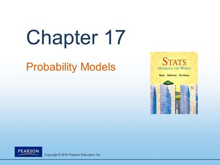 Copyright © 2010 Pearson Education, Inc. Chapter 17 Probability Models.