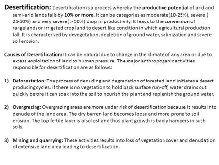 Desertification: Desertification is a process whereby the productive potential of arid and semi-arid lands falls by 10% or more. It can be categories as.