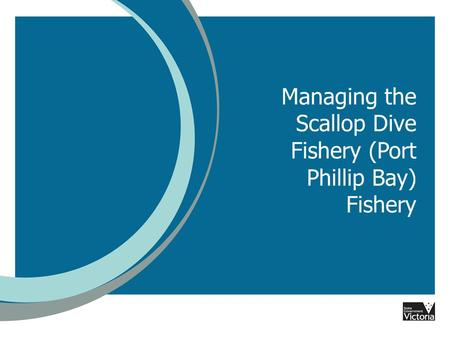Managing the Scallop Dive Fishery (Port Phillip Bay) Fishery.
