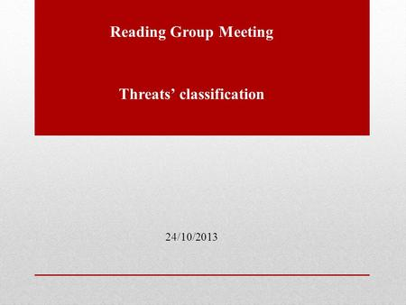 Reading Group Meeting Threats' classification 24/10/2013.