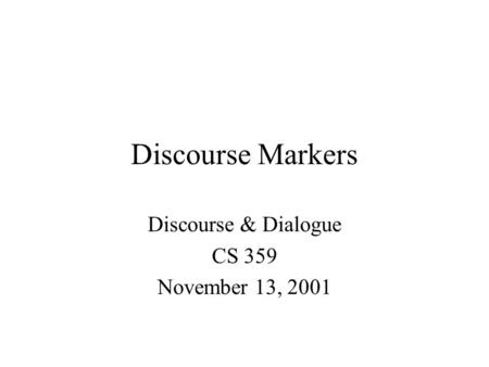 Discourse & Dialogue CS 359 November 13, 2001