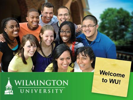 PRESENTATIO N NAME Welcome to WU!. Wilmington University started in 1968 as Wilmington College with a charter class of 194. Became a University in 2007.