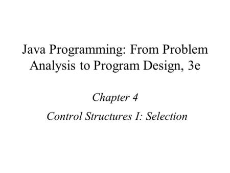 Java Programming: From Problem Analysis to Program Design, 3e Chapter 4 Control Structures I: Selection.