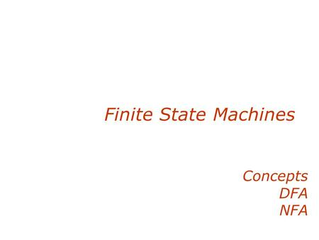 Finite State Machines Concepts DFA NFA. Graphs and More Finites state machines are directed graphs.