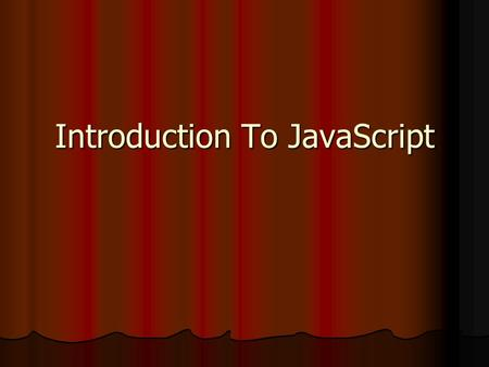 Introduction To JavaScript. Putting it Together (page 11) All javascript must go in-between the script tags. All javascript must go in-between the script.