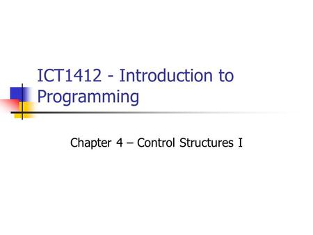 ICT1412 - Introduction to Programming Chapter 4 – Control Structures I.
