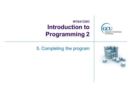 M1G413283 Introduction to Programming 2 5. Completing the program.
